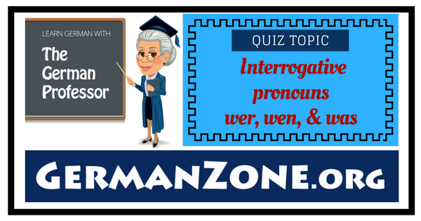 German interrogative pronouns - Wer, wen, was